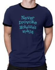 Never Provoke Mckenzie's Wrath!!! Ringer T-Shirt
