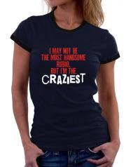 I May Not Be The Most Handsome Rubio, But I Am The Craziest Frauen Ringer T-Shirt
