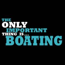 The Only Important Thing Is... Boating T-Shirt