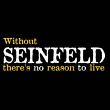 Without Seinfeld There's No Reason To Live T-Shirt