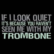 If I Look Quiet It's Because You Haven't Seen Me With My Trombone Langarm T-Shirt