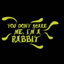 You Don't Scare Me, I'm A Rabbit T-Shirt
