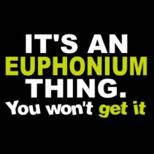 It's An Euphonium Thing T-Shirt