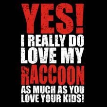 Yes! I Really Do Love My Raccoon As Much As You Love Your Kids! Langarm T-Shirt