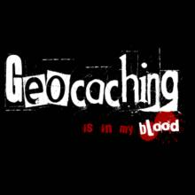 Geocaching Is In My Blood T-Shirt