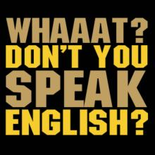 Whaaat? Don't You Speak English? T-Shirt