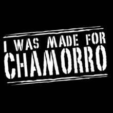 I Was Made For Chamorro T-Shirt