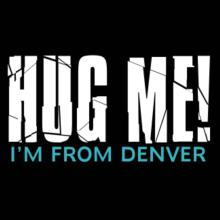Hug Me, I'm From Denver Langarm T-Shirt