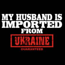 My Husband Is Imported From Ukraine Guaranteed T-Shirt