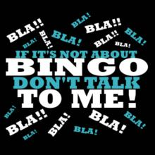 If It's Not About Bingo, Don't Talk To Me! Langarm T-Shirt