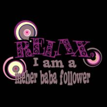 Relax, I Am A Meher Baba Follower T-Shirt