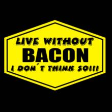 Live Without Bacon , I Don't Think So ! Langarm T-Shirt