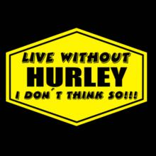 Live Without Hurley , I Don't Think So ! Langarm T-Shirt