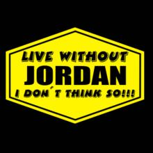 Live Without Jordan , I Don't Think So ! Langarm T-Shirt