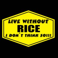 Live Without Rice , I Don't Think So ! T-Shirt