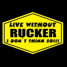 Live Without Rucker , I Don't Think So ! Langarm T-Shirt