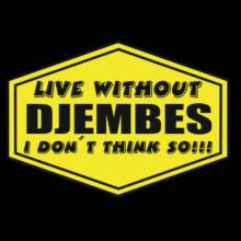 Live Without Djembes , I Don't Think So ! T-Shirt