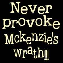 Never Provoke Mckenzie's Wrath!!! T-Shirt