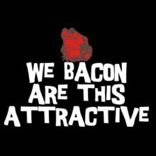We Bacon Are This Attractive