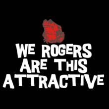 We Rogers Are This Attractive