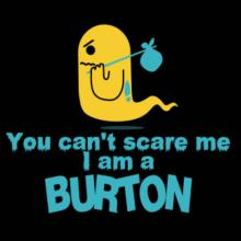 You Can't Scare Me, I Am A Burton