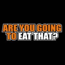 Are You Going To Eat That? - Outline Ärmellos