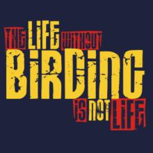 Life Without Birding Is Not Life T-Shirt
