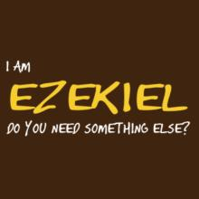 I Am Ezekiel Do You Need Something Else? T-Shirt