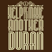 Help Me To Make Another Duran T-Shirt