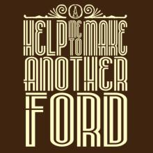 Help Me To Make Another Ford T-Shirt