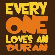 Everyone Loves A Duran T-Shirt