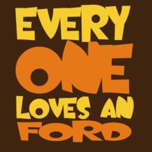 Everyone Loves A Ford T-Shirt