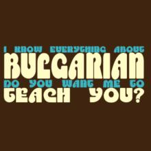 I Know Everything About Bulgarian? Do You Want Me To Teach You? T-Shirt