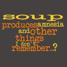 Soup Produces Amnesia And Other Things I Don't Remember ..? T-Shirt