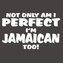Not Only Am I Perfect, I'm Jamaican, Too! T-Shirt