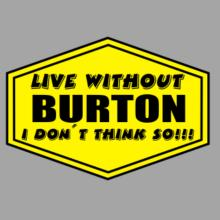 Live Without Burton , I Don't Think So ! Raglan T-Shirt
