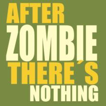 After Zombie There's Nothing T-Shirt