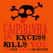 Caipirinha In Excess Kills You - I Am Not Afraid Of Death T-Shirt