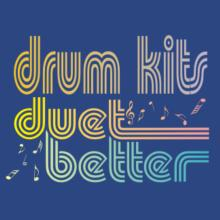 Drum Kits Duet Better T-Shirt