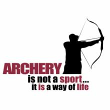 Archery Is Not A Sport... It Is A Way Of Life T-Shirt
