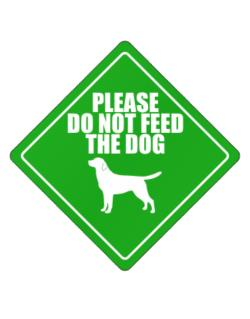 """ Do not feed the dog Labrador Retriever ""  Crossing Sign"
