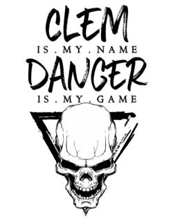 Clem is my name danger is my game 2 Parking Sign