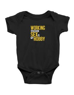 Working Is My Passion, Sex Is My Hobby Baby Bodysuit