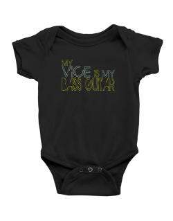 My Vice Is My Bass Guitar Baby Bodysuit