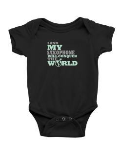 I And My Saxophone Will Conquer The World Baby Bodysuit