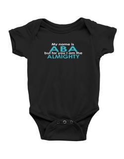My Name Is Aba But For You I Am The Almighty Baby Bodysuit