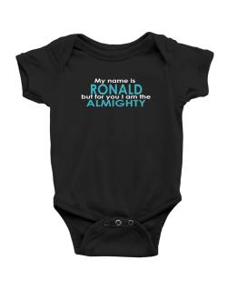 My Name Is Ronald But For You I Am The Almighty Baby Bodysuit