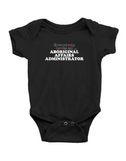 Everybody Loves An Aboriginal Affairs Administrator Baby Bodysuit