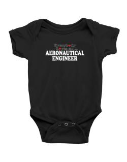 Everybody Loves An Aeronautical Engineer Baby Bodysuit