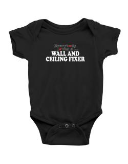 Everybody Loves A Wall And Ceiling Fixer Baby Bodysuit